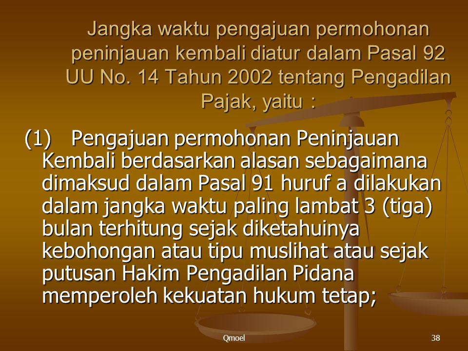 Jangka waktu pengajuan permohonan peninjauan kembali diatur dalam Pasal 92 UU No. 14 Tahun 2002 tentang Pengadilan Pajak, yaitu :