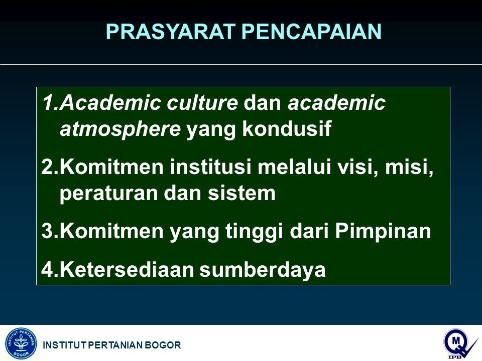 PRASYARAT PENCAPAIAN Academic culture dan academic atmosphere yang kondusif. Komitmen institusi melalui visi, misi, peraturan dan sistem.