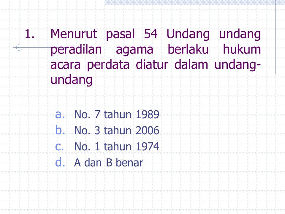 Menurut pasal 54 Undang undang peradilan agama berlaku hukum acara perdata diatur dalam undang-undang