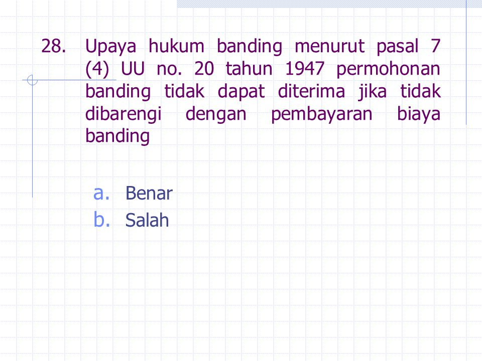 28. Upaya hukum banding menurut pasal 7 (4) UU no