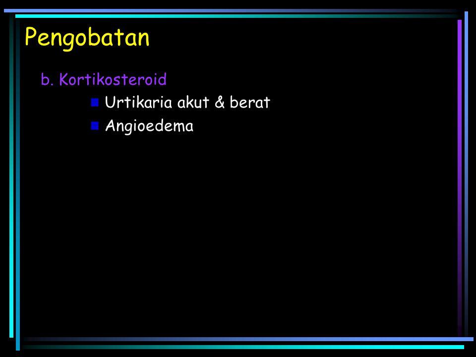 Pengobatan b. Kortikosteroid Urtikaria akut & berat Angioedema