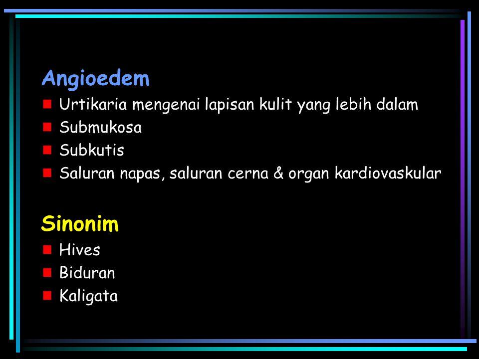 Angioedem Sinonim Urtikaria mengenai lapisan kulit yang lebih dalam