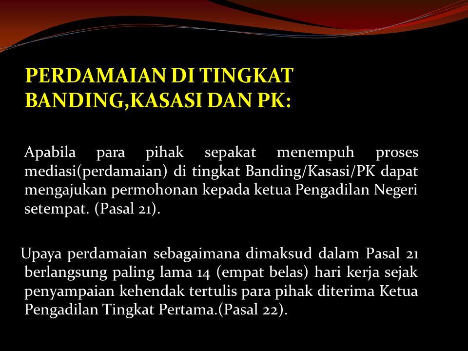PERDAMAIAN DI TINGKAT BANDING,KASASI DAN PK: