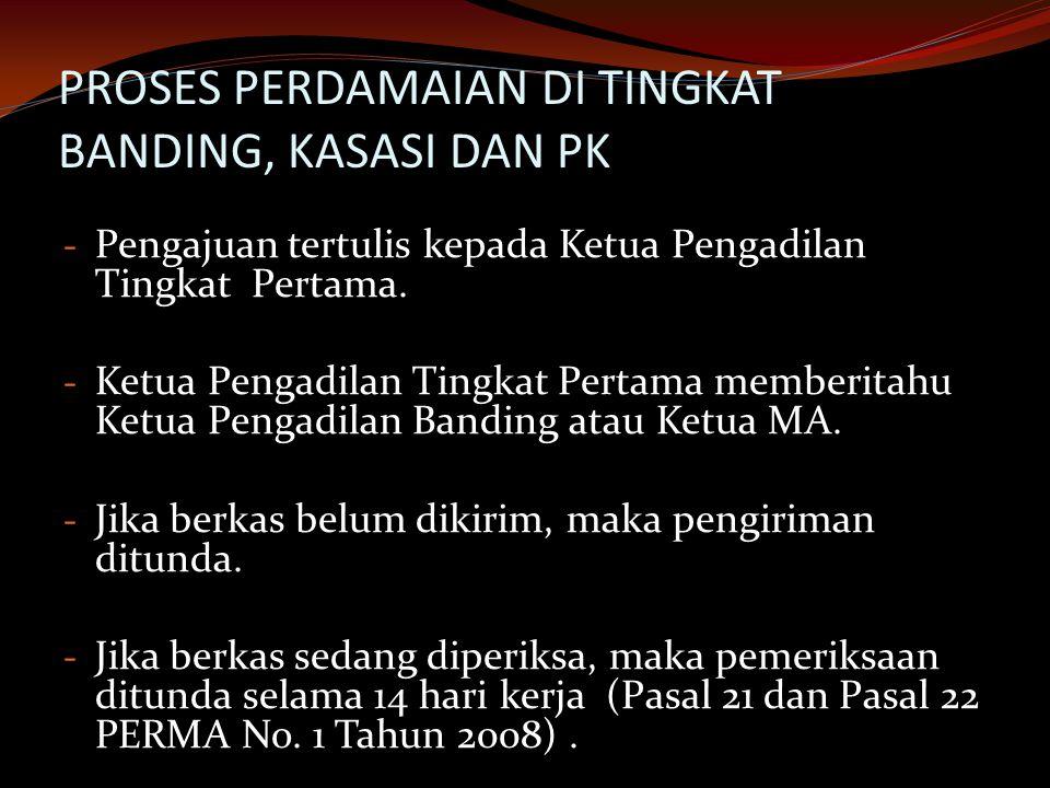PROSES PERDAMAIAN DI TINGKAT BANDING, KASASI DAN PK