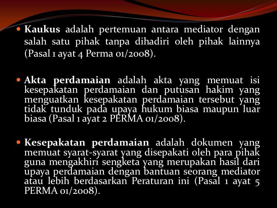 Kaukus adalah pertemuan antara mediator dengan salah satu pihak tanpa dihadiri oleh pihak lainnya (Pasal 1 ayat 4 Perma 01/2008).