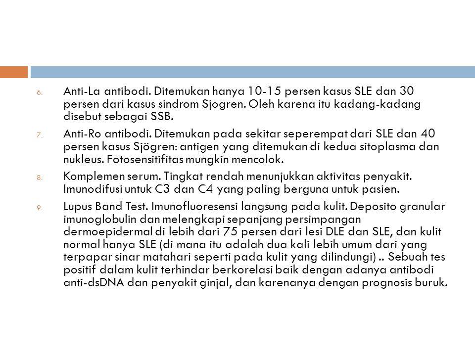 Anti-La antibodi. Ditemukan hanya 10-15 persen kasus SLE dan 30 persen dari kasus sindrom Sjogren. Oleh karena itu kadang-kadang disebut sebagai SSB.