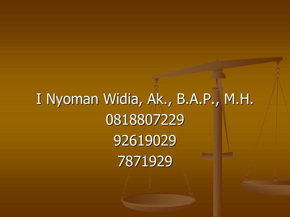 I Nyoman Widia, Ak., B.A.P., M.H. 0818807229 92619029 7871929