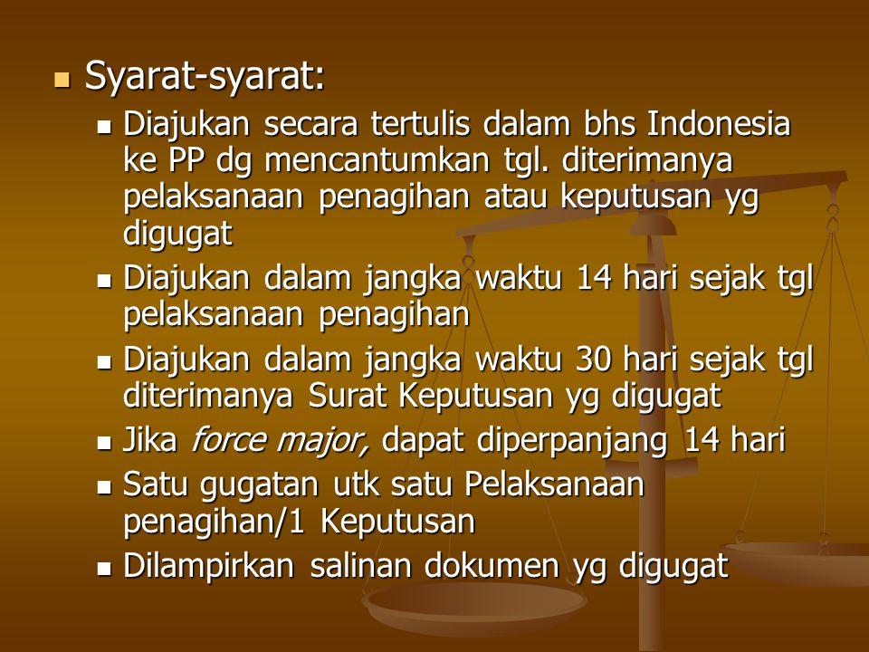 Syarat-syarat: Diajukan secara tertulis dalam bhs Indonesia ke PP dg mencantumkan tgl. diterimanya pelaksanaan penagihan atau keputusan yg digugat.