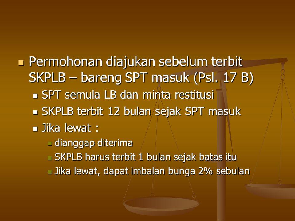 Permohonan diajukan sebelum terbit SKPLB – bareng SPT masuk (Psl. 17 B)