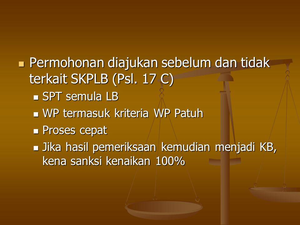 Permohonan diajukan sebelum dan tidak terkait SKPLB (Psl. 17 C)
