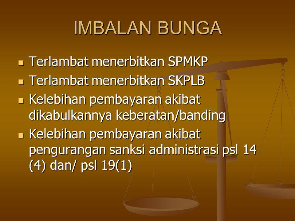 IMBALAN BUNGA Terlambat menerbitkan SPMKP Terlambat menerbitkan SKPLB