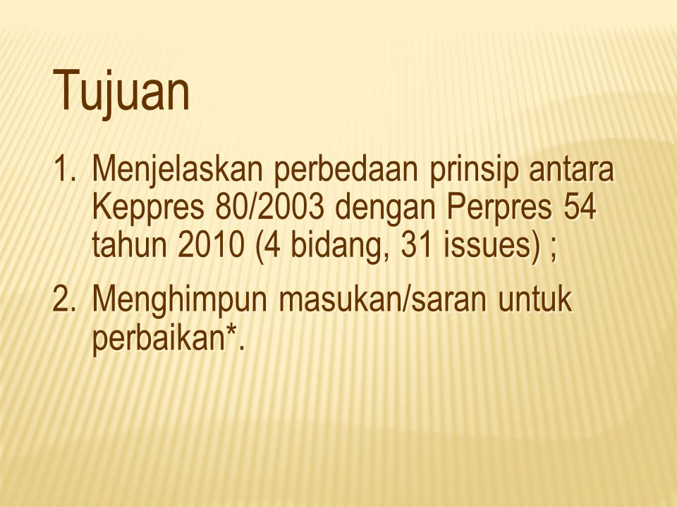 Tujuan Menjelaskan perbedaan prinsip antara Keppres 80/2003 dengan Perpres 54 tahun 2010 (4 bidang, 31 issues) ;