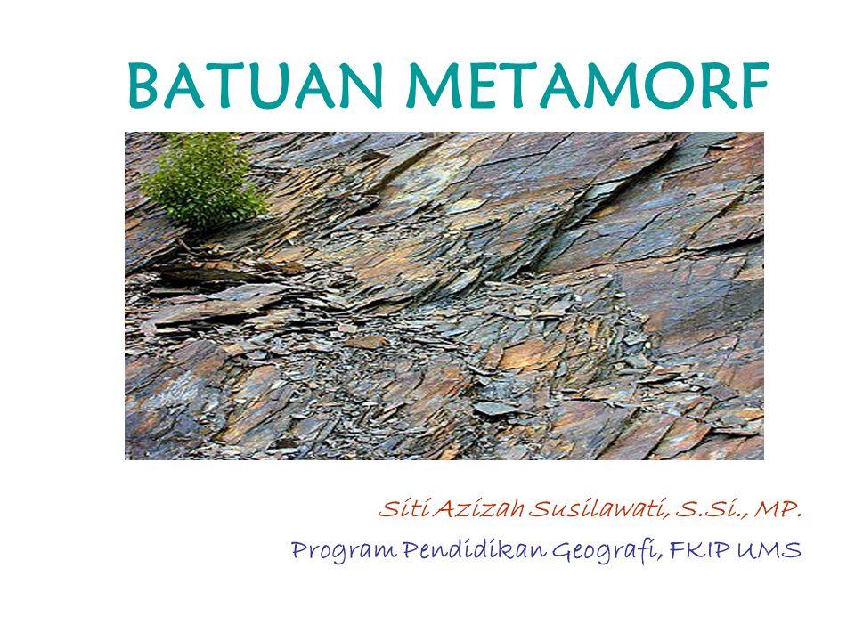 BATUAN METAMORF Siti Azizah Susilawati, S.Si., MP.