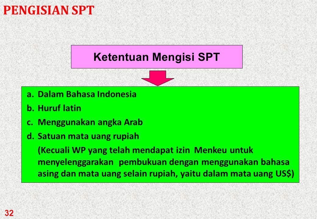 PENGISIAN SPT Ketentuan Mengisi SPT a. Dalam Bahasa Indonesia