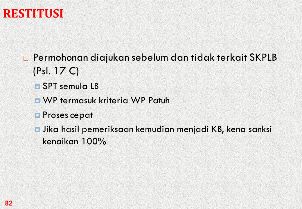 RESTITUSI Permohonan diajukan sebelum dan tidak terkait SKPLB (Psl. 17 C) SPT semula LB. WP termasuk kriteria WP Patuh.