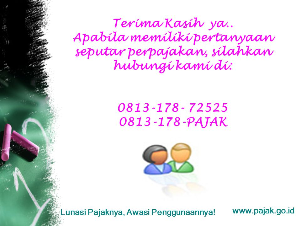 Terima Kasih ya.. Apabila memiliki pertanyaan seputar perpajakan, silahkan hubungi kami di: 0813-178- 72525 0813-178-PAJAK