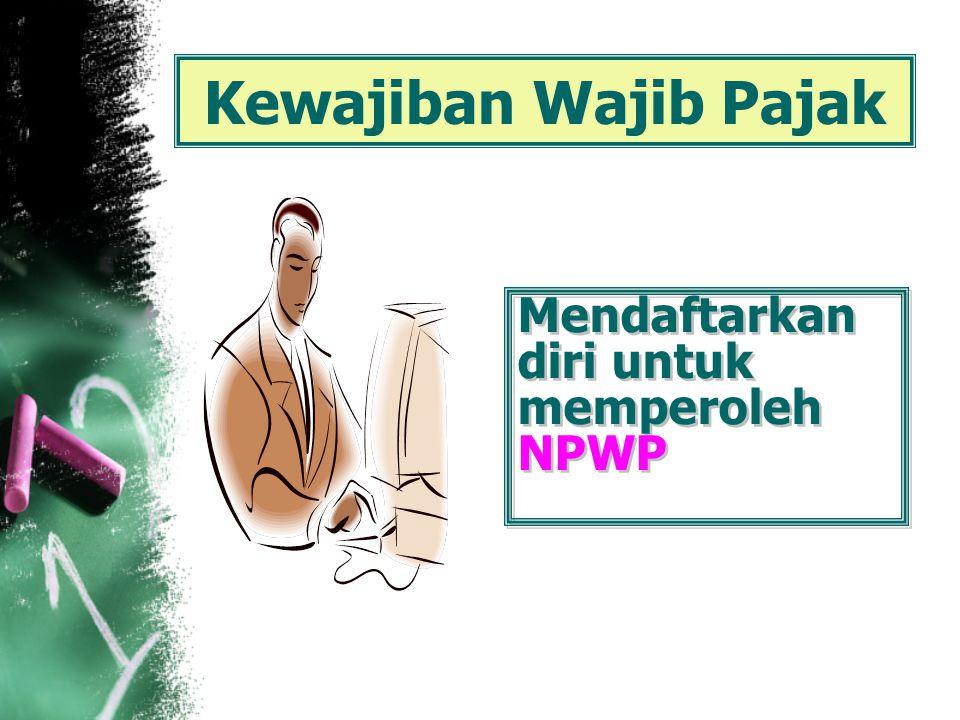 Kewajiban Wajib Pajak Mendaftarkan diri untuk memperoleh NPWP