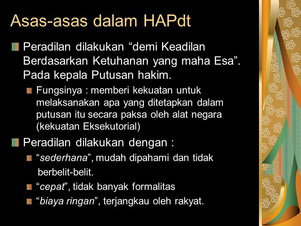 Asas-asas dalam HAPdt Peradilan dilakukan demi Keadilan Berdasarkan Ketuhanan yang maha Esa . Pada kepala Putusan hakim.