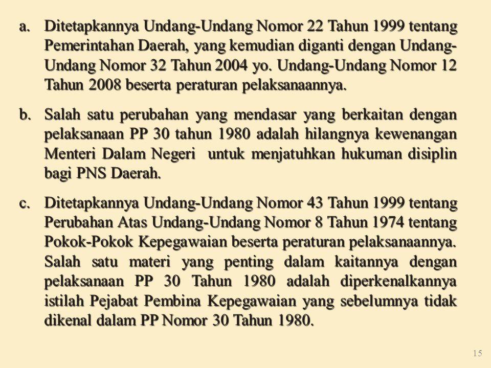 Ditetapkannya Undang-Undang Nomor 22 Tahun 1999 tentang Pemerintahan Daerah, yang kemudian diganti dengan Undang-Undang Nomor 32 Tahun 2004 yo. Undang-Undang Nomor 12 Tahun 2008 beserta peraturan pelaksanaannya.