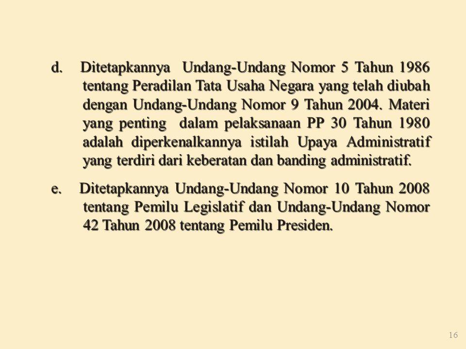 d. Ditetapkannya Undang-Undang Nomor 5 Tahun 1986 tentang Peradilan Tata Usaha Negara yang telah diubah dengan Undang-Undang Nomor 9 Tahun 2004. Materi yang penting dalam pelaksanaan PP 30 Tahun 1980 adalah diperkenalkannya istilah Upaya Administratif yang terdiri dari keberatan dan banding administratif.