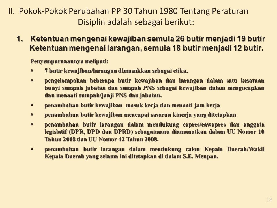 II. Pokok-Pokok Perubahan PP 30 Tahun 1980 Tentang Peraturan Disiplin adalah sebagai berikut: