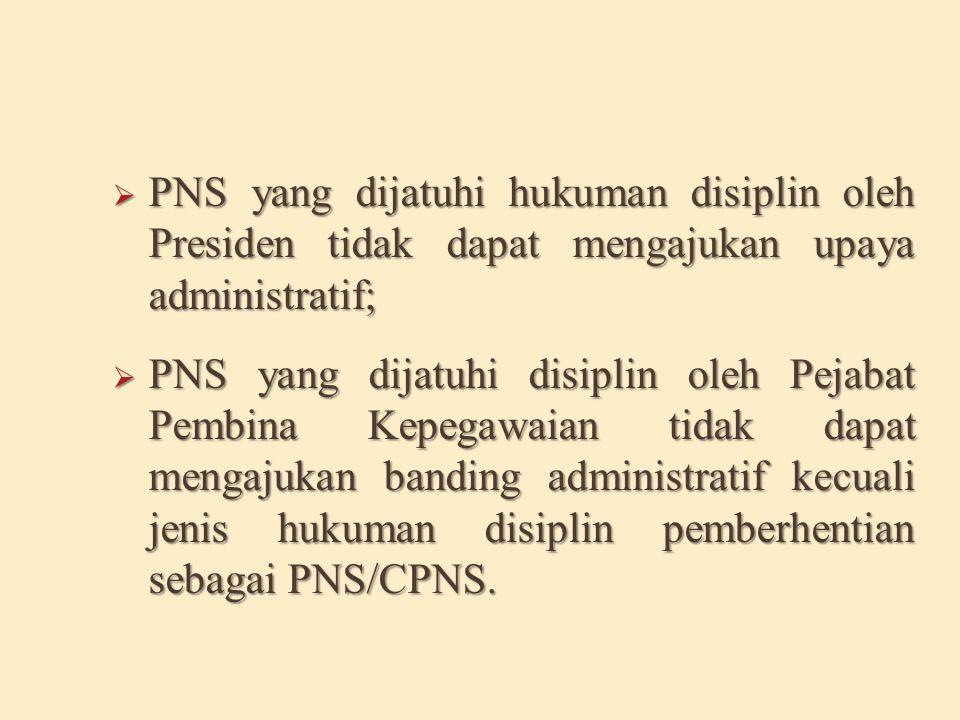 PNS yang dijatuhi hukuman disiplin oleh Presiden tidak dapat mengajukan upaya administratif;