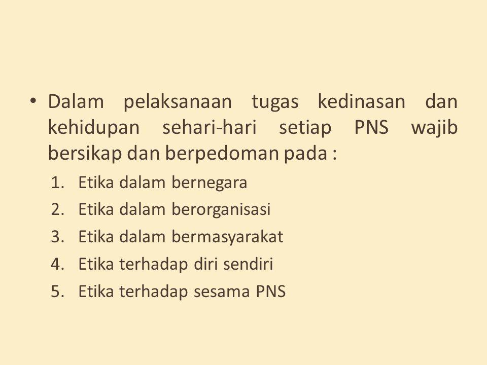 Dalam pelaksanaan tugas kedinasan dan kehidupan sehari-hari setiap PNS wajib bersikap dan berpedoman pada :