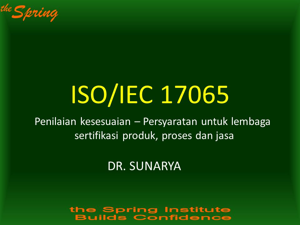 ISO/IEC 17065 Penilaian kesesuaian – Persyaratan untuk lembaga. sertifikasi produk, proses dan jasa.