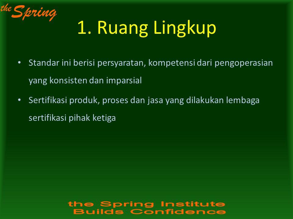 1. Ruang Lingkup Standar ini berisi persyaratan, kompetensi dari pengoperasian yang konsisten dan imparsial.