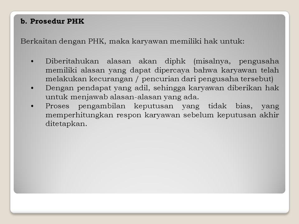 b. Prosedur PHK Berkaitan dengan PHK, maka karyawan memiliki hak untuk: