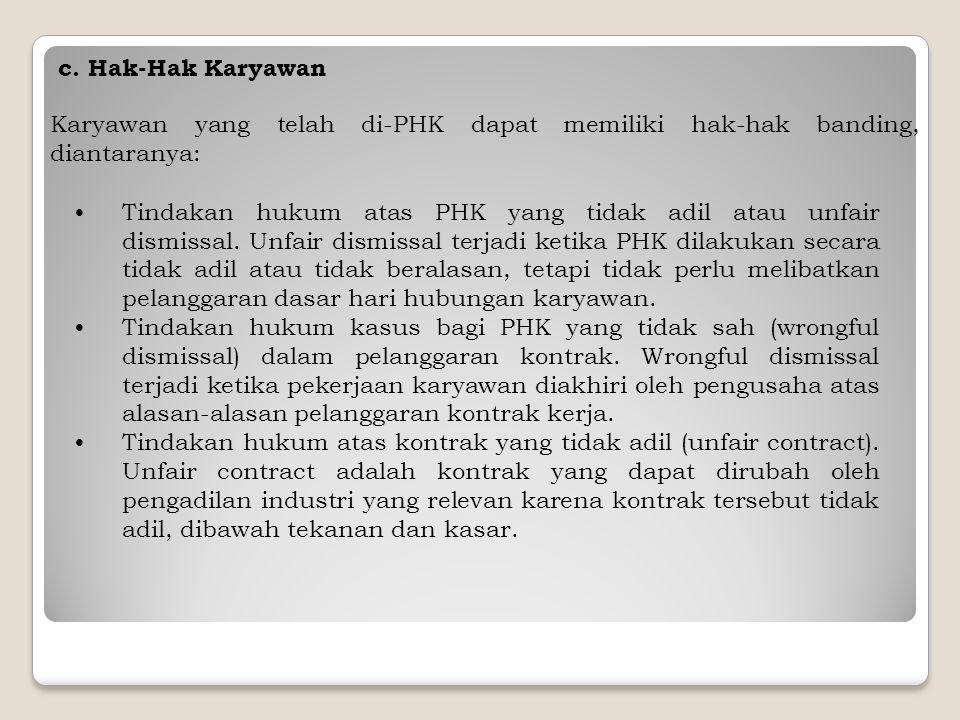 c. Hak-Hak Karyawan Karyawan yang telah di-PHK dapat memiliki hak-hak banding, diantaranya: