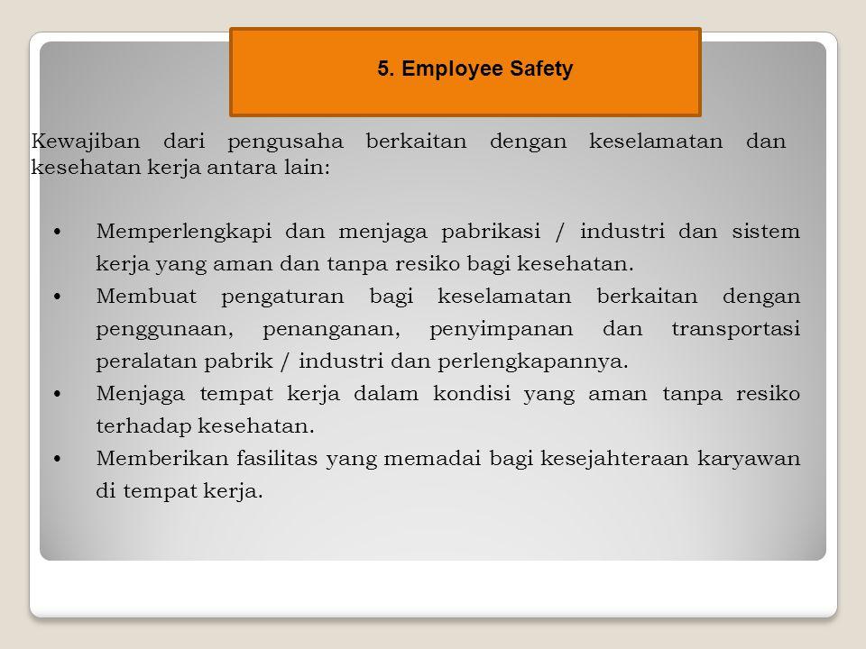 5. Employee Safety Kewajiban dari pengusaha berkaitan dengan keselamatan dan kesehatan kerja antara lain: