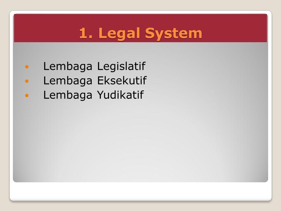 1. Legal System Lembaga Legislatif Lembaga Eksekutif Lembaga Yudikatif