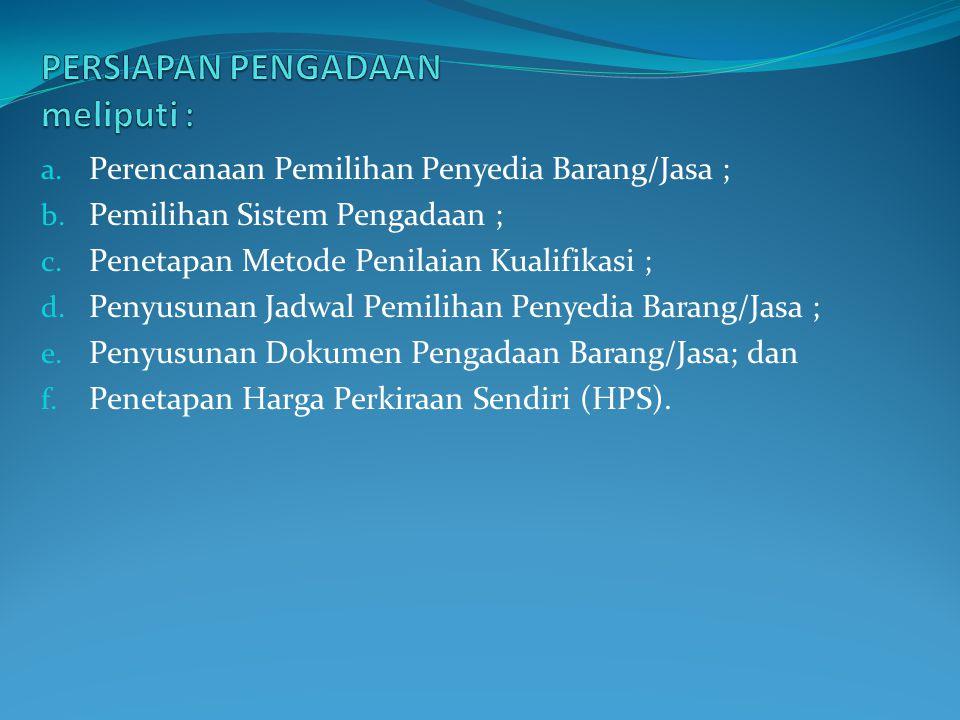 PERSIAPAN PENGADAAN meliputi :