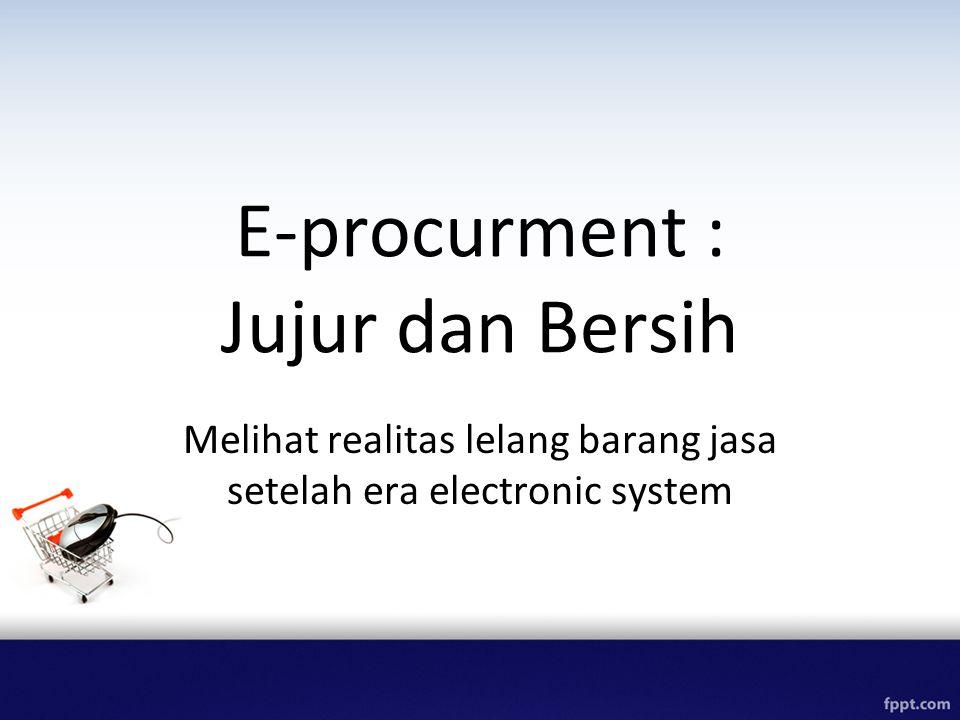 E-procurment : Jujur dan Bersih