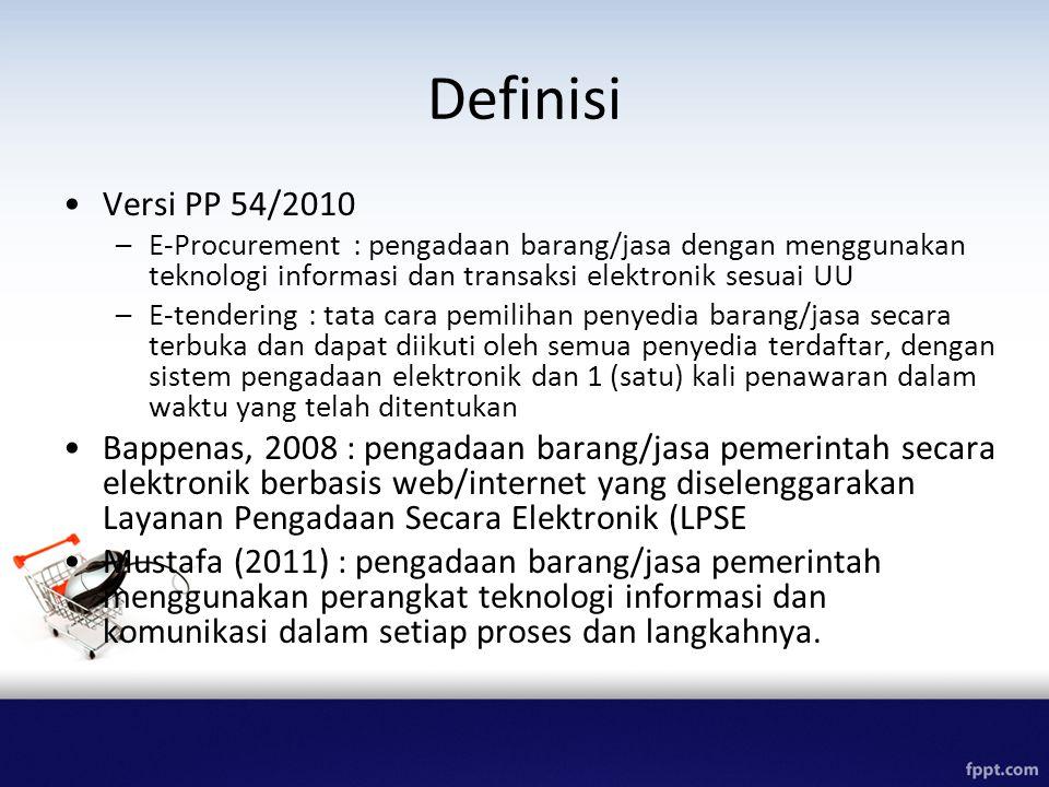 Definisi Versi PP 54/2010. E-Procurement : pengadaan barang/jasa dengan menggunakan teknologi informasi dan transaksi elektronik sesuai UU.