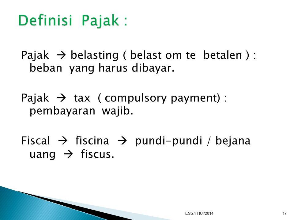 Definisi Pajak : Pajak  belasting ( belast om te betalen ) : beban yang harus dibayar.