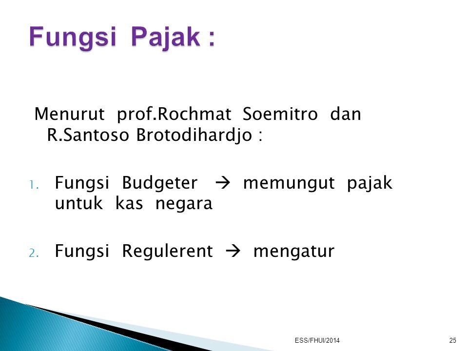 Fungsi Pajak : Menurut prof.Rochmat Soemitro dan R.Santoso Brotodihardjo : Fungsi Budgeter  memungut pajak untuk kas negara.