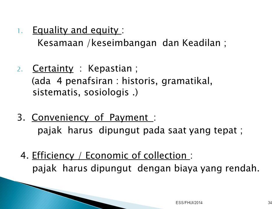 Kesamaan /keseimbangan dan Keadilan ; Certainty : Kepastian ;