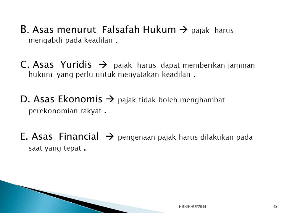B. Asas menurut Falsafah Hukum  pajak harus mengabdi pada keadilan .