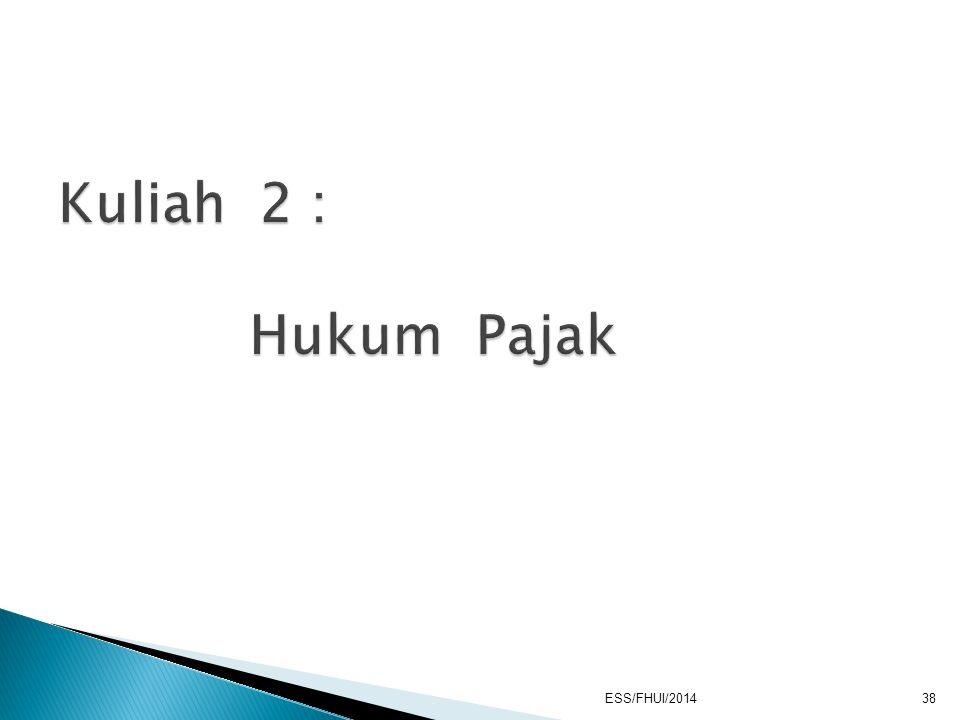 Kuliah 2 : Hukum Pajak ESS/FHUI/2014