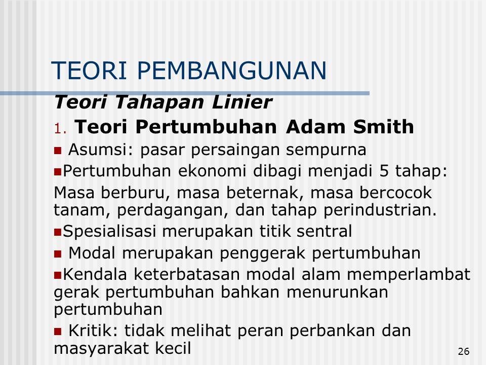 TEORI PEMBANGUNAN Teori Tahapan Linier Teori Pertumbuhan Adam Smith