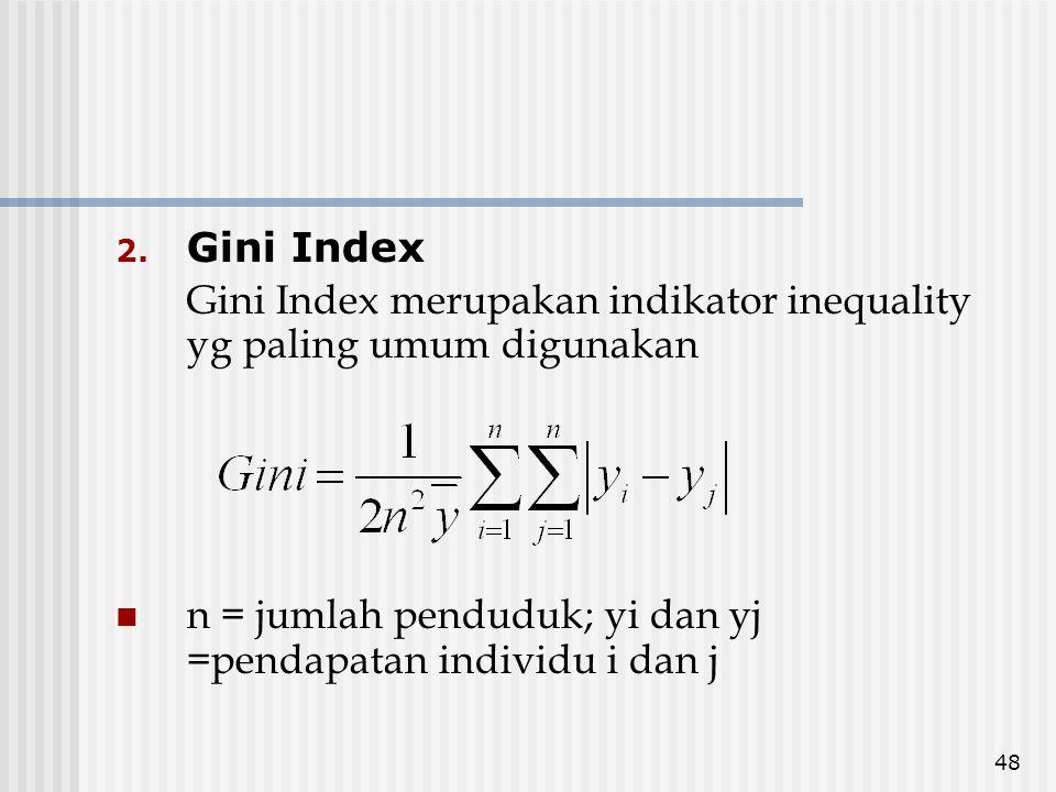 Gini Index Gini Index merupakan indikator inequality yg paling umum digunakan.