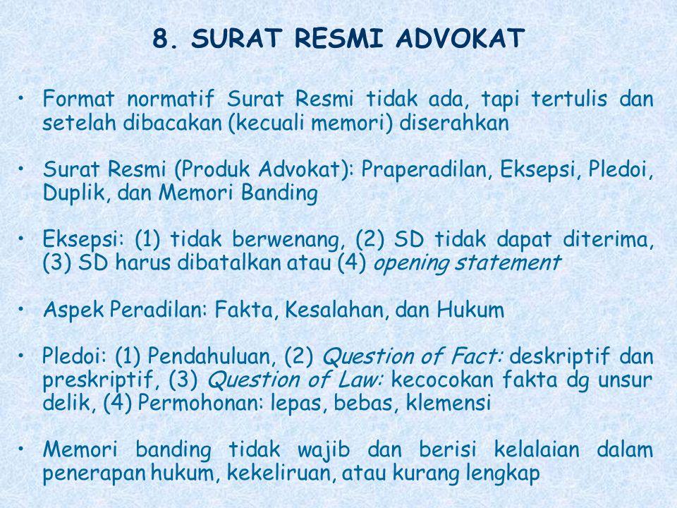 8. SURAT RESMI ADVOKAT Format normatif Surat Resmi tidak ada, tapi tertulis dan setelah dibacakan (kecuali memori) diserahkan.