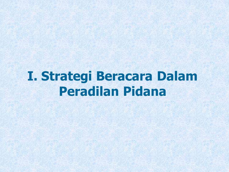 I. Strategi Beracara Dalam Peradilan Pidana