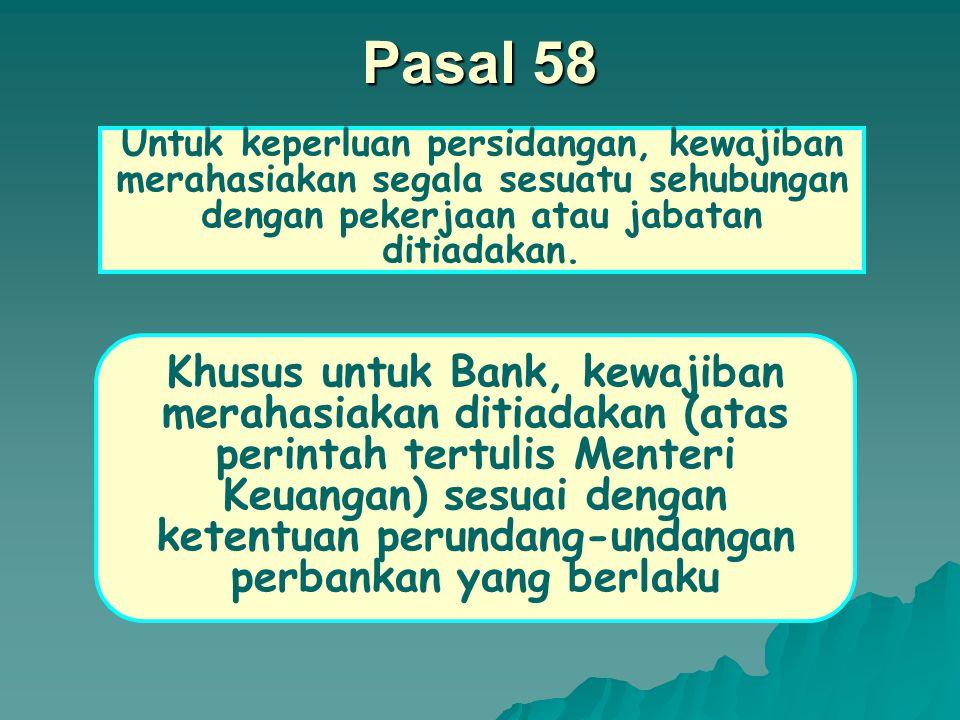 Pasal 58 Untuk keperluan persidangan, kewajiban merahasiakan segala sesuatu sehubungan dengan pekerjaan atau jabatan ditiadakan.