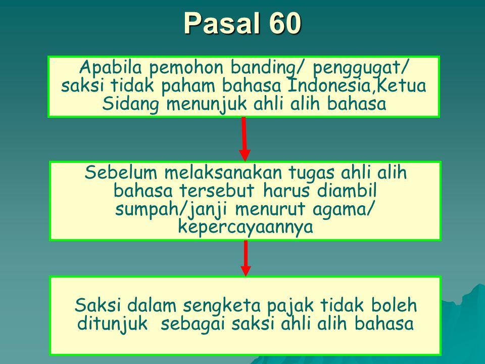 Pasal 60 Apabila pemohon banding/ penggugat/ saksi tidak paham bahasa Indonesia,Ketua Sidang menunjuk ahli alih bahasa.