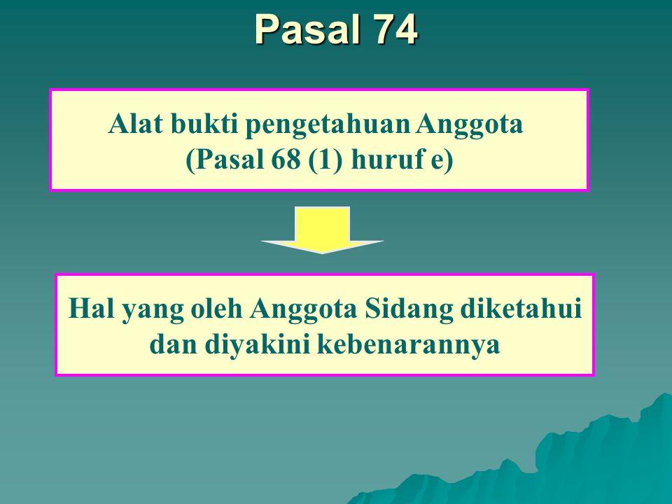 Pasal 74 Alat bukti pengetahuan Anggota (Pasal 68 (1) huruf e)