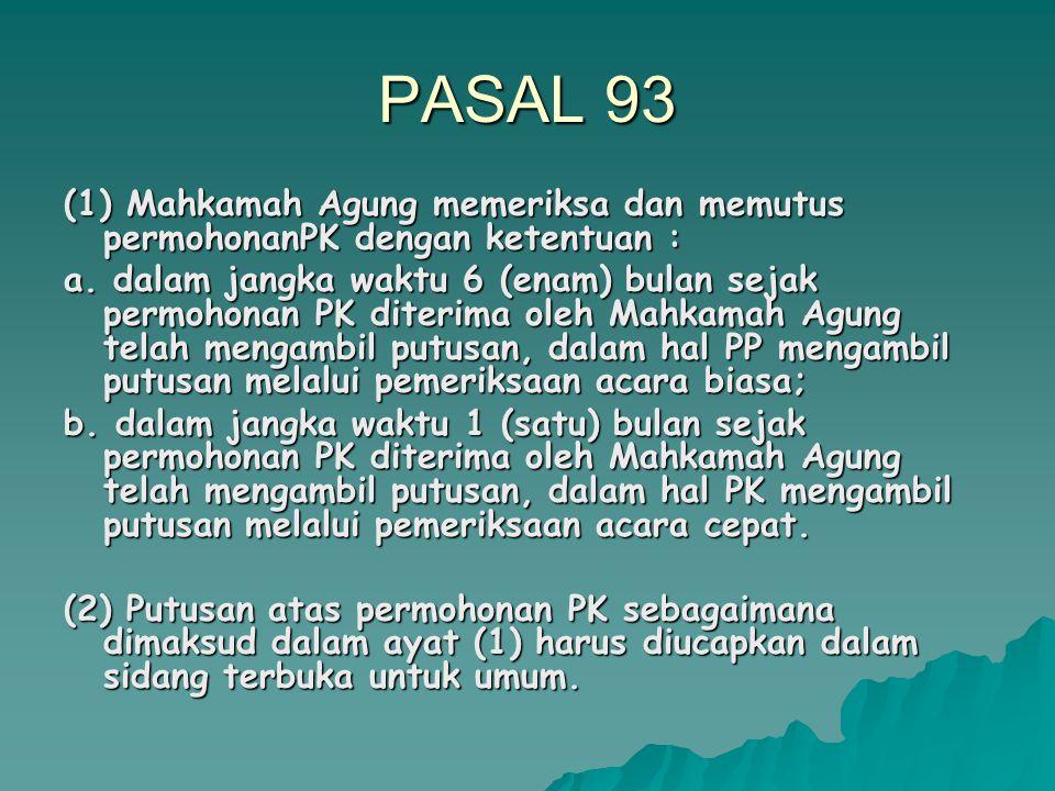 PASAL 93 (1) Mahkamah Agung memeriksa dan memutus permohonanPK dengan ketentuan :