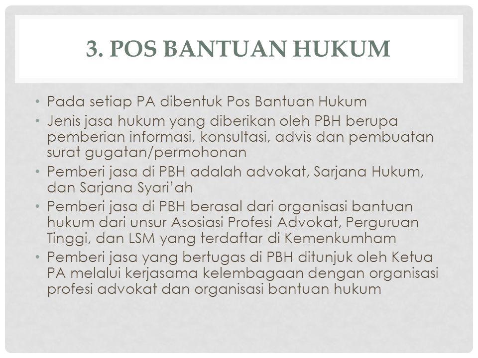 3. POS BANTUAN HUKUM Pada setiap PA dibentuk Pos Bantuan Hukum